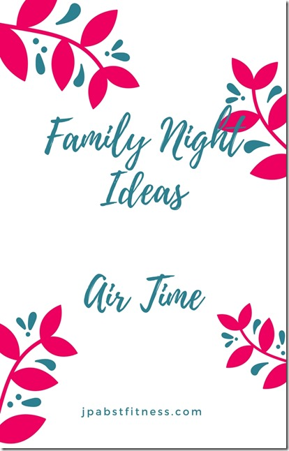 Family Night IdeasAir Time